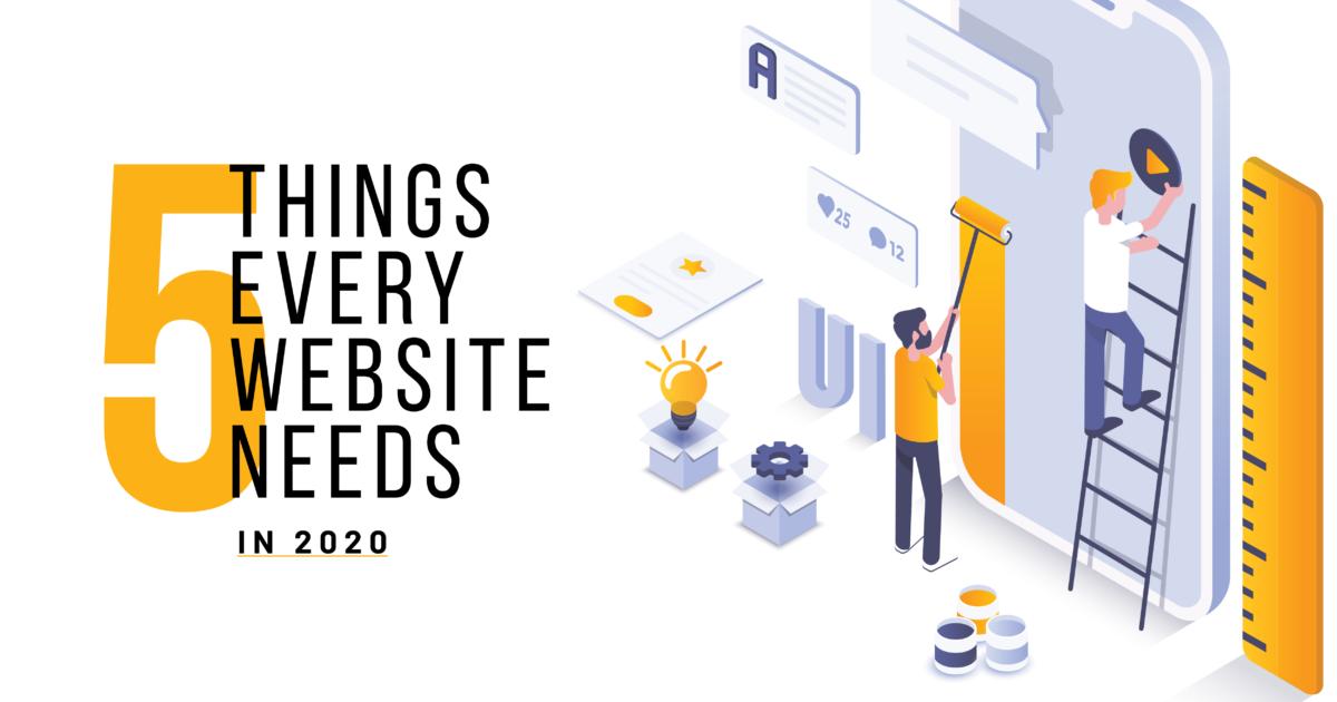 5 Things Every Website Needs in 2020