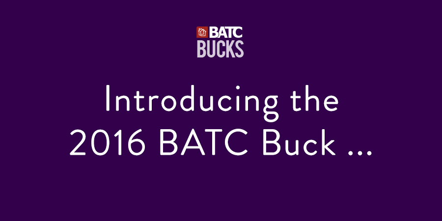 2016 BATC Bucks are all about YOU!